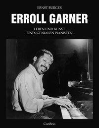 Erroll Garner - Leben und Kunst eines genialen Pianisten